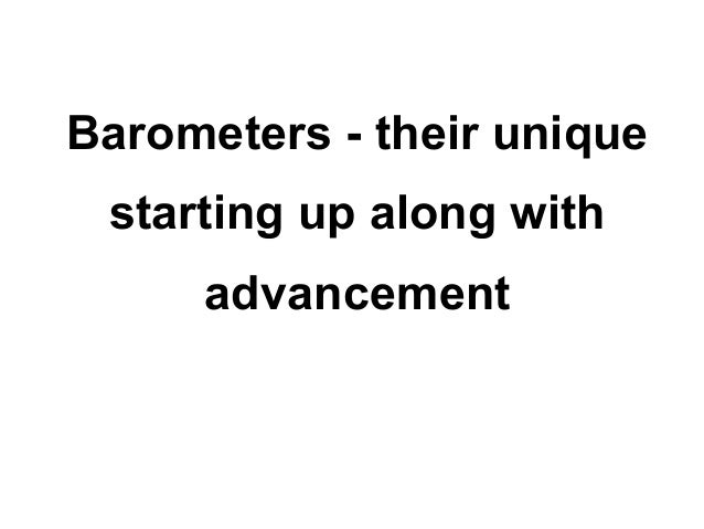 Barometers - their unique starting up along with     advancement