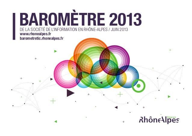 BAROMÈTRE 2013DE LA SOCIÉTÉ DE L'INFORMATION EN RHÔNE-ALPES / JUIN 2013 www.rhonealpes.fr barometretic.rhonealpes.fr