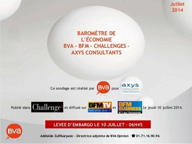 BAROMÈTRE DE L'ÉCONOMIE BVA - BFM - CHALLENGES – AXYS CONSULTANTS Juillet 2014 Publié dans , et diffusé sur et le jeudi 10...