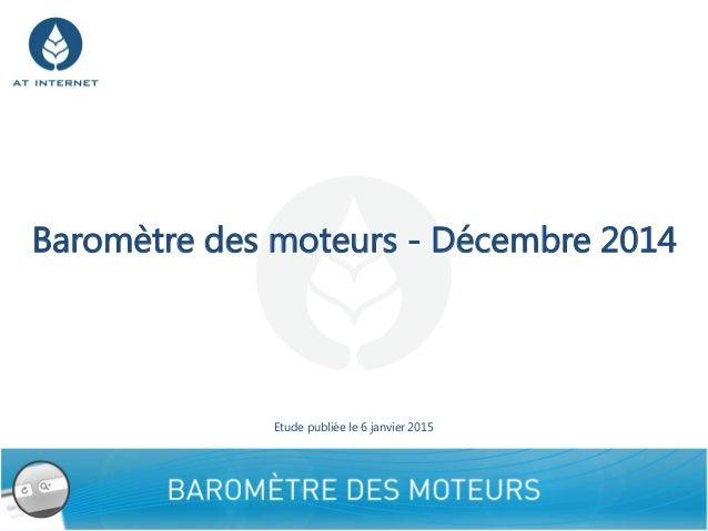 Baromètre des moteurs - Décembre 2014 1 Etude publiée le 6 janvier 2015