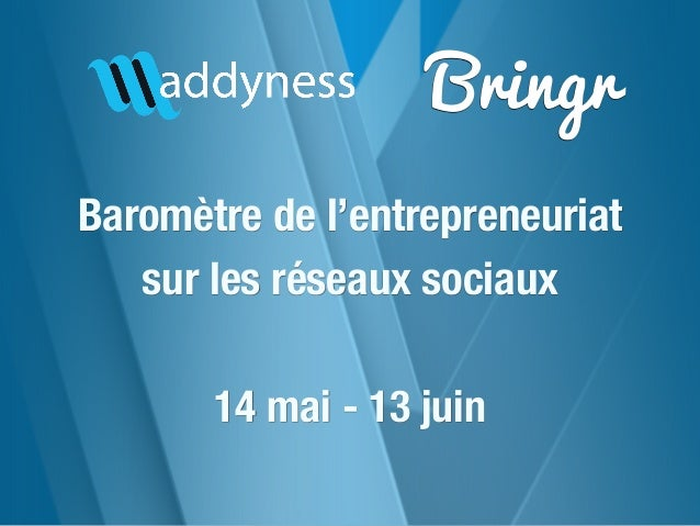 Barometre Entrepreneuriat Startup - Mai Juin 2013 - Maddyness Bringr