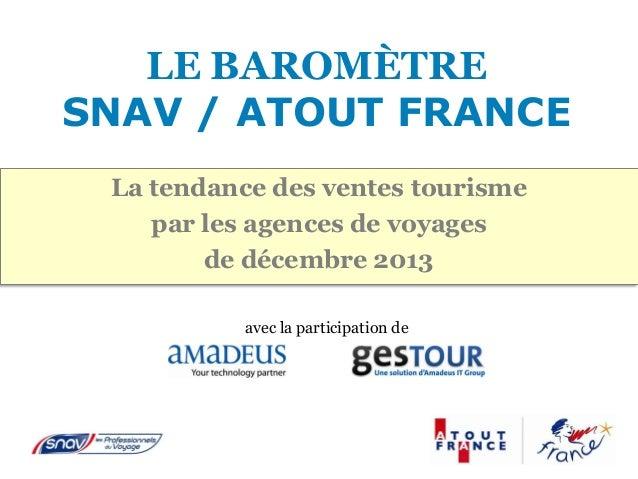 LE BAROMÈTRE SNAV / ATOUT FRANCE La tendance des ventes tourisme par les agences de voyages de décembre 2013 avec la parti...