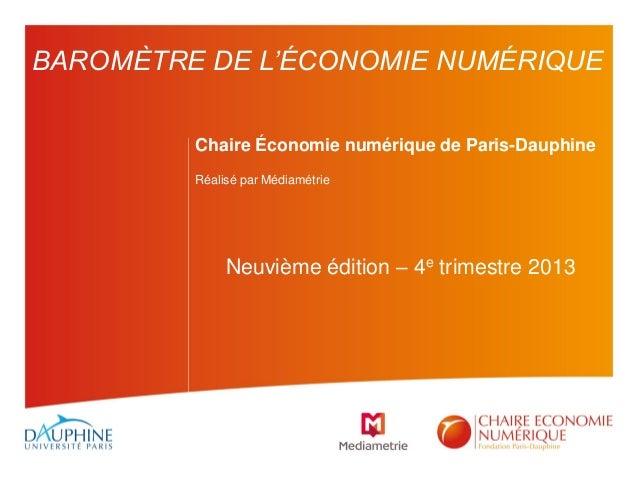 Chaire Économie numérique de Paris-Dauphine Réalisé par Médiamétrie Neuvième édition – 4e trimestre 2013 BAROMÈTRE DE L'ÉC...