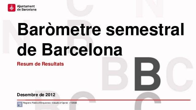 Baròmetre semestralde BarcelonaResum de ResultatsDesembre de 2012  Registre Públic d'Enquestes i Estudis d'Opinió : r12038