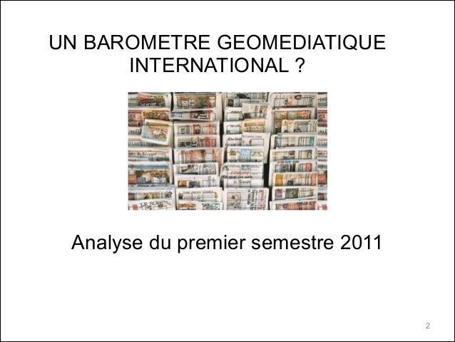 UN BAROMETRE GEOMEDIATIQUE INTERNATIONAL ? 2 Analyse du premier semestre 2011