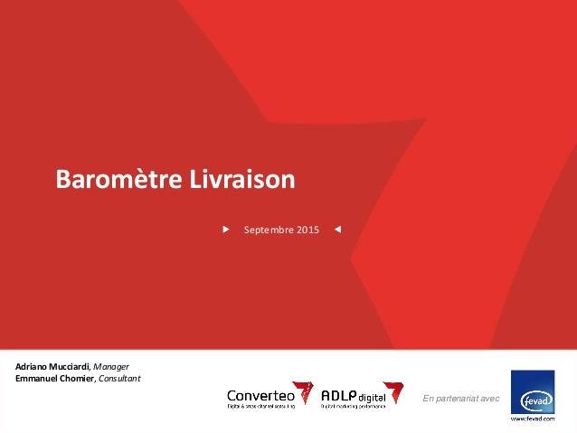 Septembre 2015 1Baromètre livraison En partenariat avec Baromètre Livraison Septembre 2015 Adriano Mucciardi, Manager Emma...