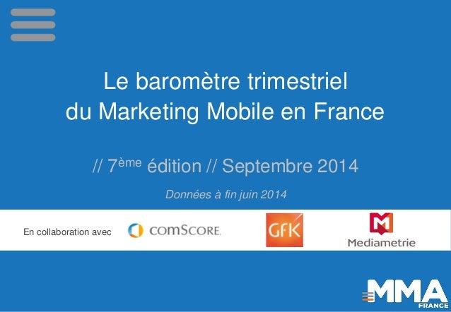 Le baromètre trimestriel  du Marketing Mobile en France  // 7èmeédition // Septembre 2014 Données à fin juin 2014  En coll...