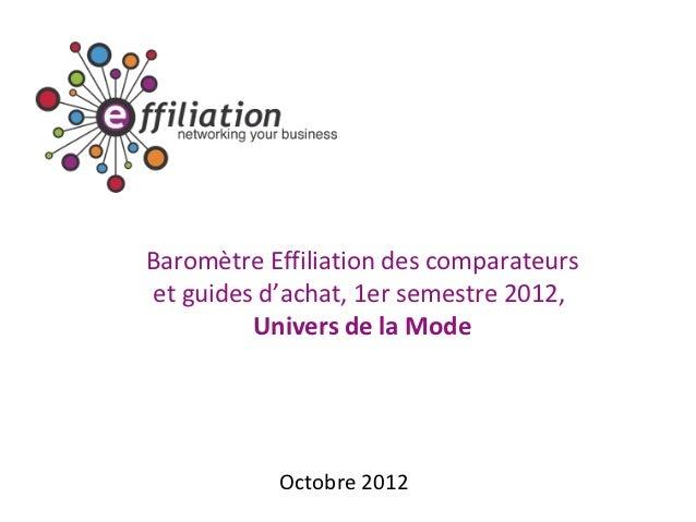 Baromètre Effiliation des comparateurs et guides d'achat, 1er semestre 2012,          Univers de la Mode           Octobre...