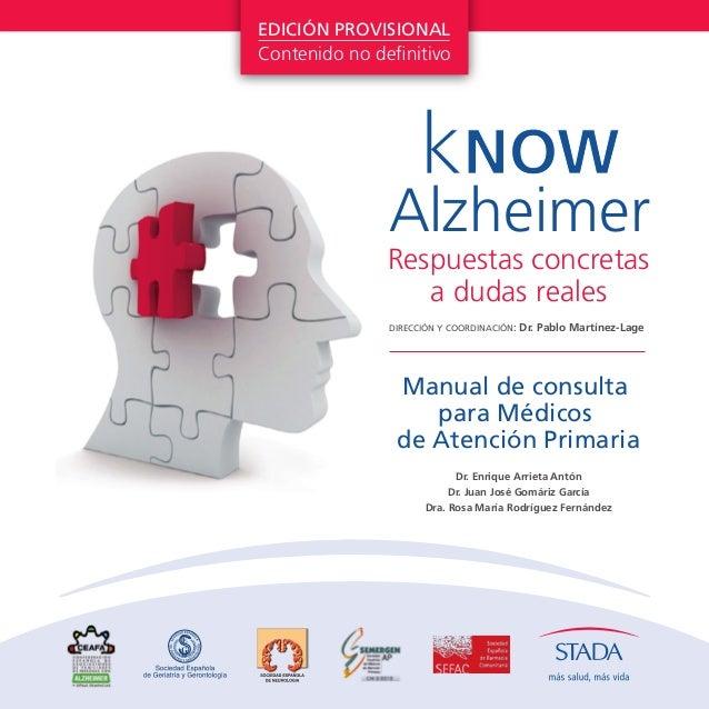 kNOW Alzheimer Manual de consulta para Médicos de Atención Primaria DIRECCIÓN Y COORDINACIÓN: Dr. Pablo Martínez-Lage Resp...