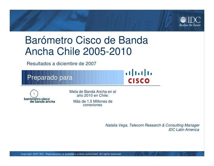 Barómetro Cisco de Banda    Ancha Chile 2005-2010      Resultados a diciembre de 2007        Preparado para               ...