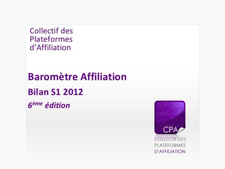 Collectif desPlateformesd'AffiliationBaromètre AffiliationBilan S1 20126ème édition