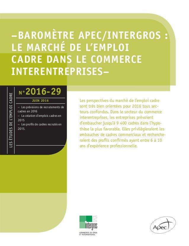 –BAROMÈTRE APEC/INTERGROS : LE MARCHÉ DE L'EMPLOI CADRE DANS LE COMMERCE INTERENTREPRISES– Les perspectives du marché de l...