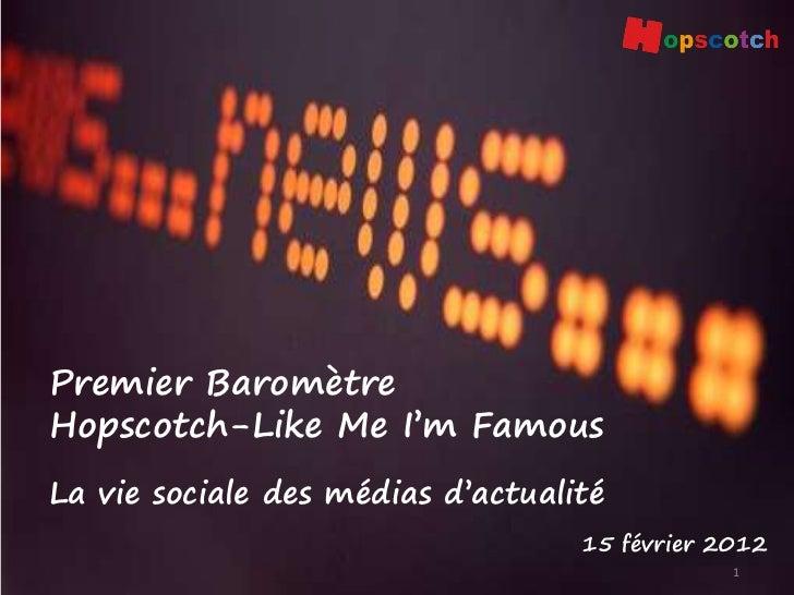 Premier BaromètreHopscotch-Like Me I'm FamousLa vie sociale des médias d'actualité                                   15 fé...