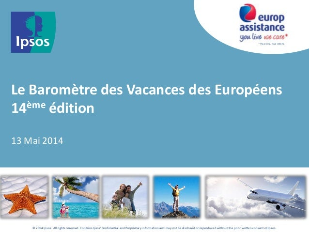 * Vous vivez, nous veillons. © 2014 Ipsos. All rights reserved. Contains Ipsos'Confidential and Proprietary information an...