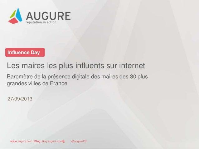 www.augure.com | Blog. blog.augure.com | : @augureFR Influence Day Les maires les plus influents sur internet Baromètre de...