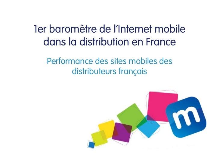 1er baromètre de l'Internet mobile  dans la distribution en France  Performance des sites mobiles des         distributeur...