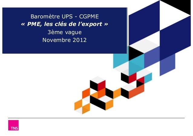 Baromètre UPS - CGPME« PME, les clés de l'export »        3ème vague       Novembre 2012