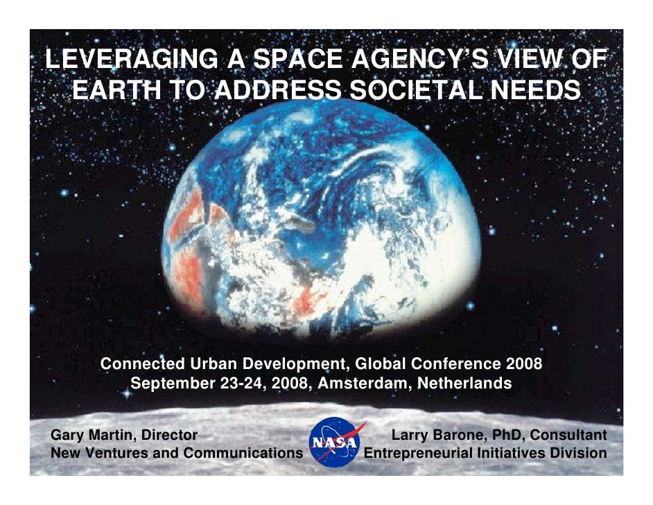 LEVERAGING A SPACE AGENCY'S VIEW OF   EARTH TO ADDRESS SOCIETAL NEEDS           Connected Urban Development, Global Confer...
