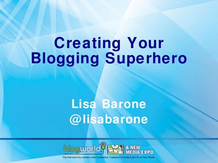 Creating Your Blogging Superhero Lisa Barone @lisabarone