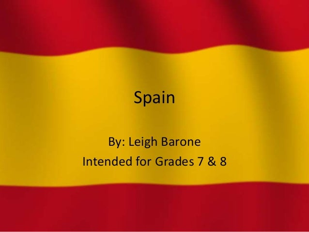 Spain     By: Leigh BaroneIntended for Grades 7 & 8
