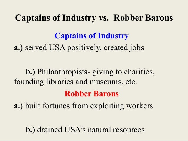 robber baron or industrial statesman essay Thus was the life of a robber baron  stomp out the competition take as much money as possible and ignore the hapless despite the scandalous actions of the robber barons industrial leaders were sometimes the shining illustrations of industrial solons.