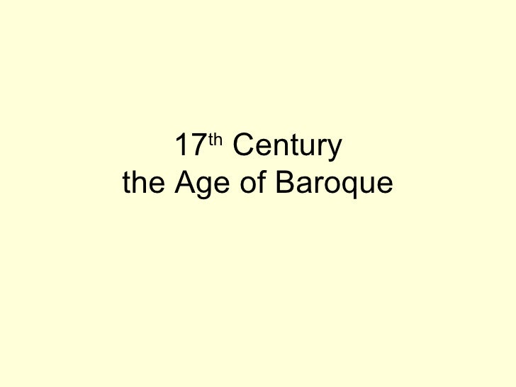 17 Century     ththe Age of Baroque