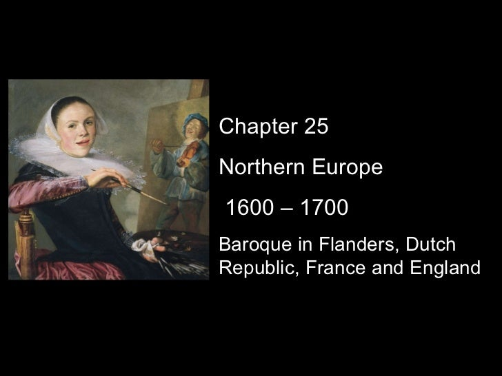 Chapter 25 Northern Europe 1600 – 1700 Baroque in Flanders, Dutch Republic, France and England