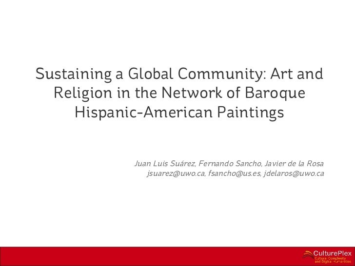 Sustaining a Global Community: Art and  Religion in the Network of Baroque     Hispanic-American Paintings             Jua...