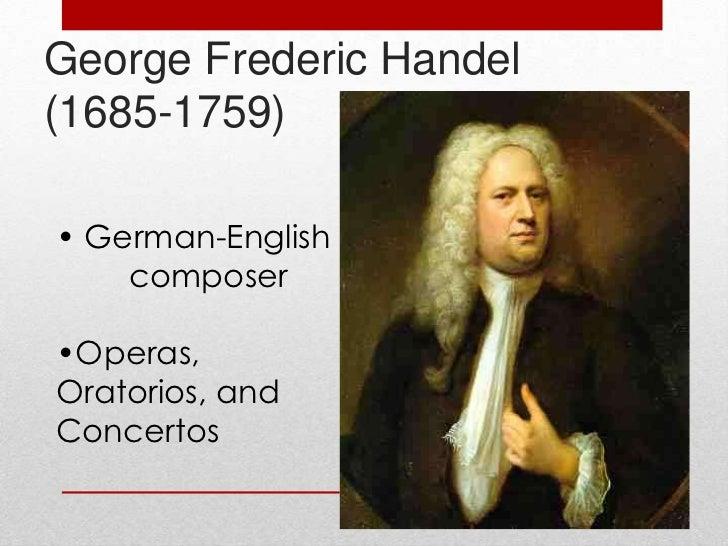 George Frederic Handel(1685-1759)• German-English    composer•Operas,Oratorios, andConcertos