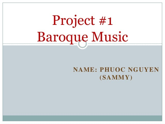 NAME: PHUOC NGUYEN (SAMMY) Project #1 Baroque Music
