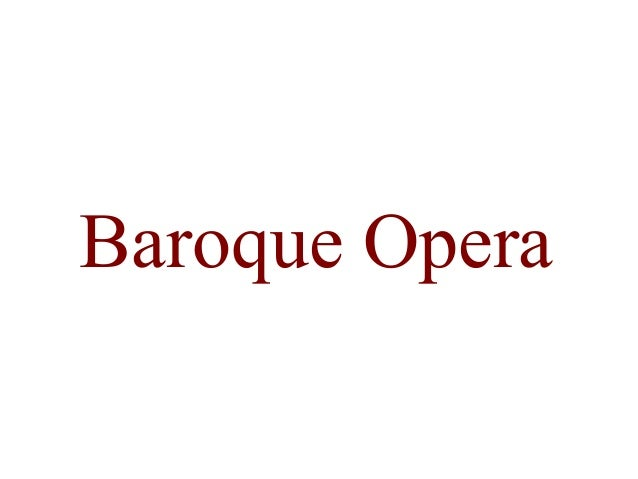 baroque period and opera During this period, known as the baroque period, the opera was an entertainment for the upper classes who went to the opera to be seen in public.