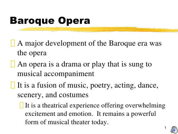 Baroque Opera <ul><li>A major development of the Baroque era was the opera </li></ul><ul><li>An opera is a drama or play t...