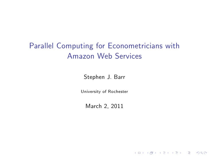 Parallel Computing for Econometricians with           Amazon Web Services               Stephen J. Barr              Unive...