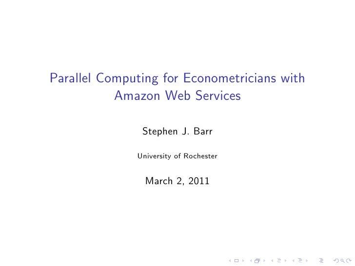 Parallel Computing for Econometricians with           Amazon Web Services               Stephen J. Barr              Unive...
