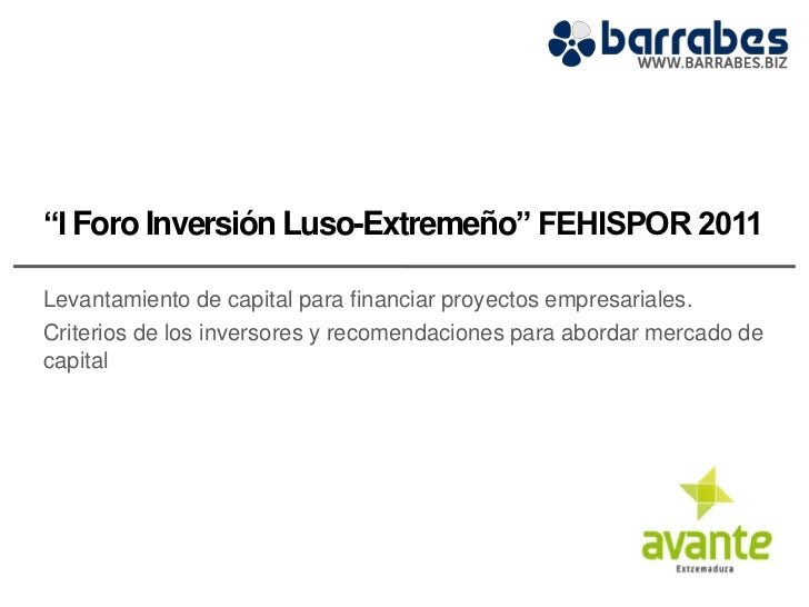 """""""I Foro Inversión Luso-Extremeño"""" FEHISPOR 2011Levantamiento de capital para financiar proyectos empresariales.Criterios d..."""