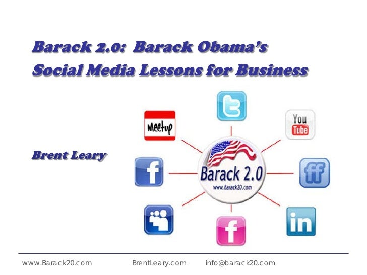 Barack 2.0: Barack Obama's   Social Media Lessons for Business      Brent Leary     www.Barack20.com   BrentLeary.com   in...