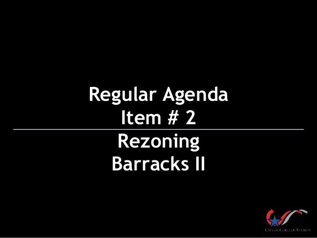 Regular Agenda Item # 2 Rezoning Barracks II