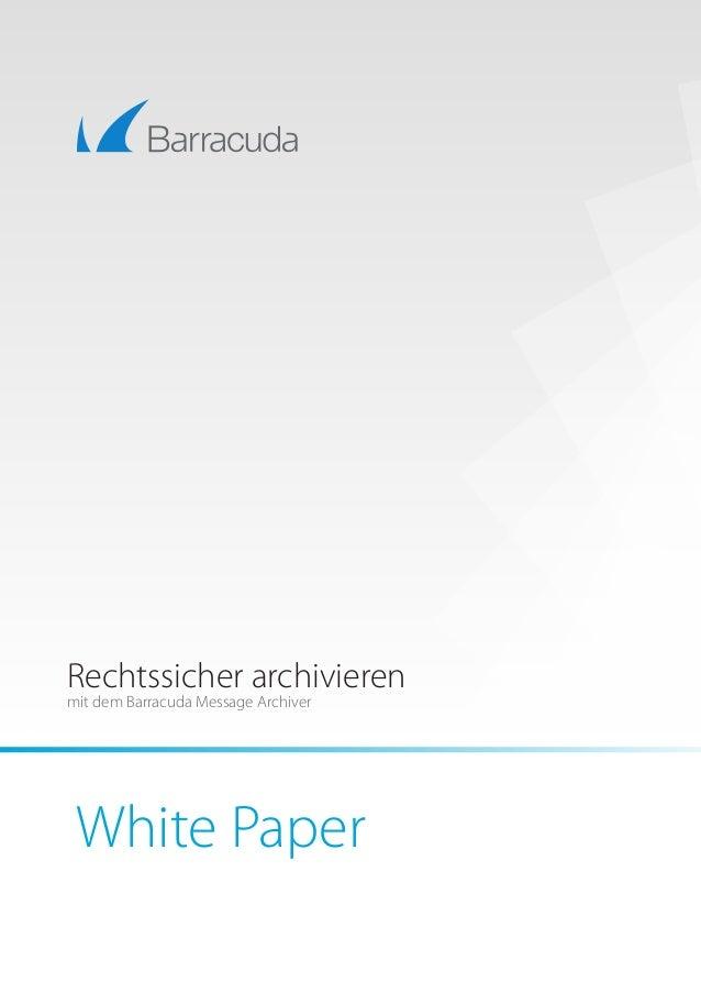 White Paper Rechtssicher archivieren mit dem Barracuda Message Archiver