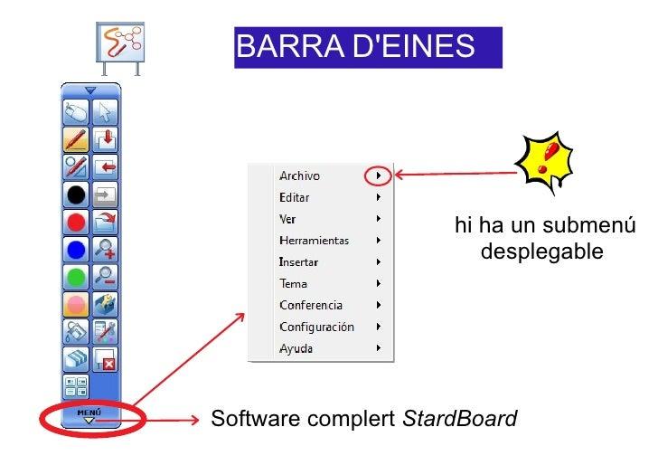 BARRA DEINES                      hi ha un submenú                         desplegableSoftware complert StardBoard