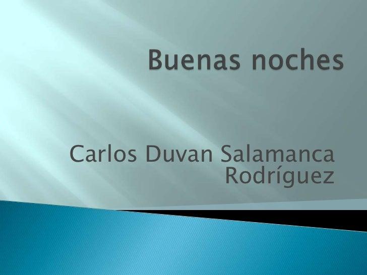 Carlos Duvan Salamanca             Rodríguez
