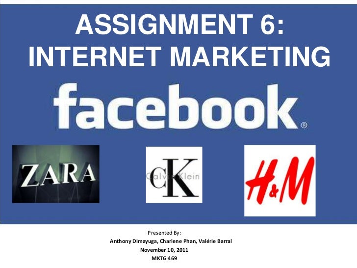 ASSIGNMENT 6:INTERNET MARKETING                 Presented By:    Anthony Dimayuga, Charlene Phan, Valérie Barral          ...