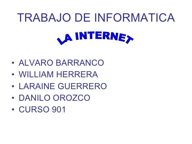 TRABAJO DE INFORMATICA <ul><li>ALVARO BARRANCO </li></ul><ul><li>WILLIAM HERRERA </li></ul><ul><li>LARAINE GUERRERO </li><...