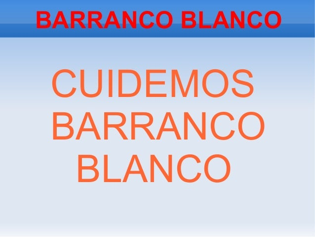BARRANCO BLANCOCUIDEMOSBARRANCO BLANCO