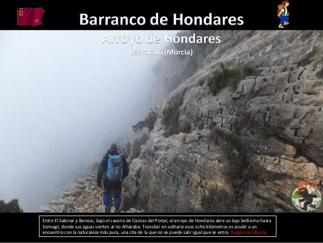Entre El Sabinar y Benizar, bajo el caserío de Casicas del Portal, el arroyo de Hondares abre un tajo bellísimo hastaSomog...