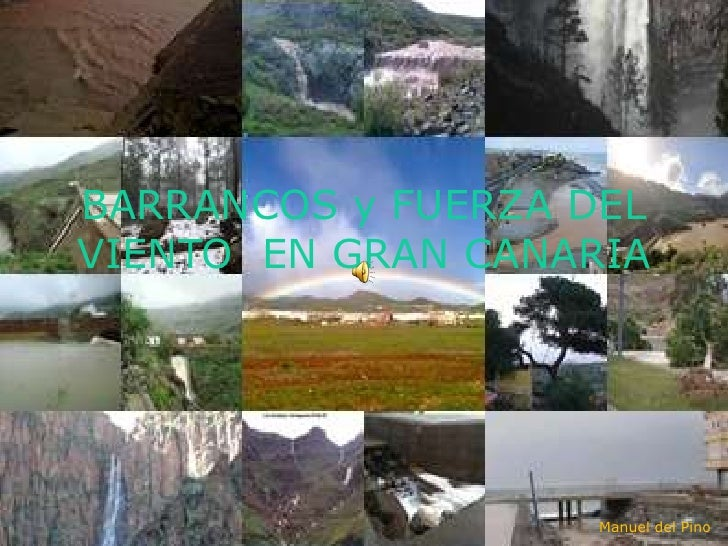 BARRANCOS y FUERZA DEL VIENTO  EN GRAN CANARIA <br />Manuel del Pino                                                      ...