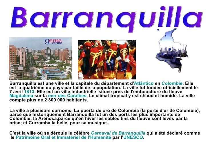 Barranquilla est une ville et la capitale du département d' Atlántico  en  Colombie . Elle est la quatrième du pays par ta...