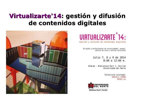 Virtualizarte'14Virtualizarte'14: gestión y difusión: gestión y difusión de contenidos digitalesde contenidos digitales