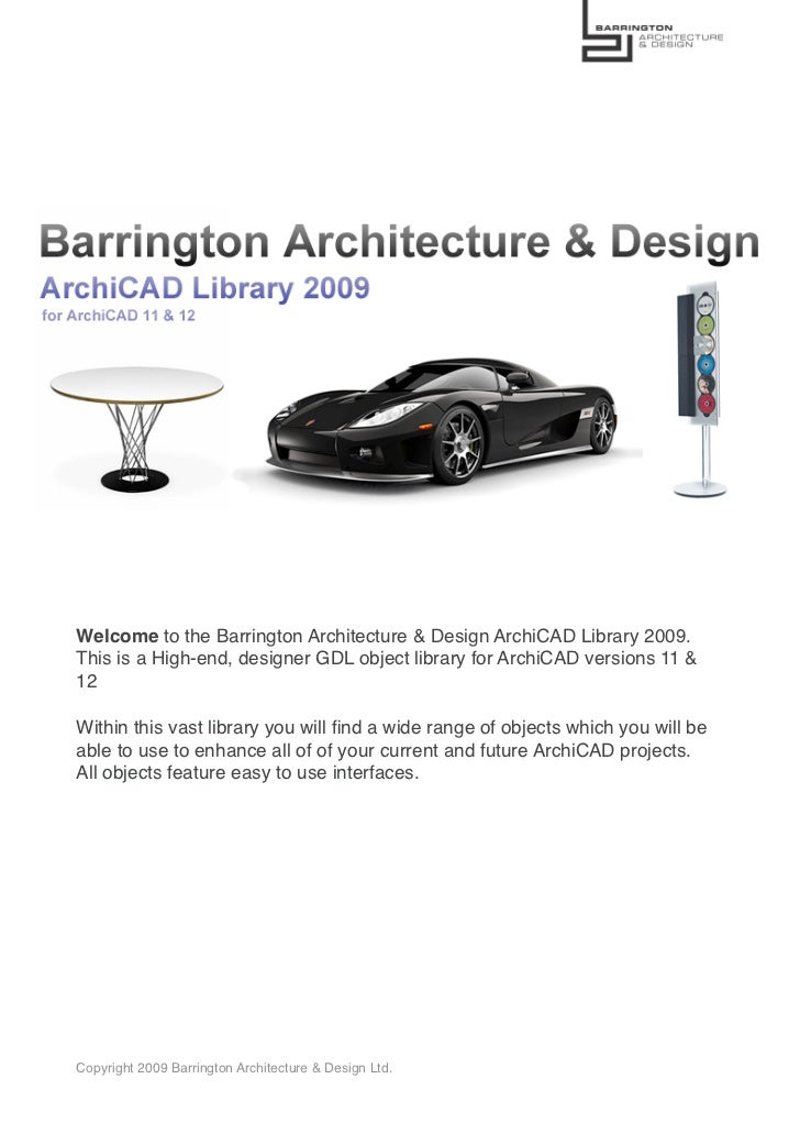 Welcome to the Barrington Architecture & Design ArchiCAD Library 2009. This is a High-end, designer GDL object library for...