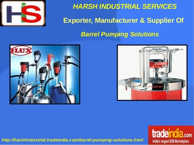HARSH INDUSTRIAL SERVICES http://harshindustrial.tradeindia.com/barrel-pumping-solutions.html Exporter, Manufacturer & Sup...