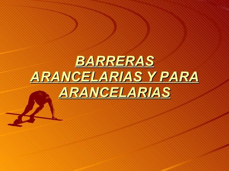 BARRERAS ARANCELARIAS Y PARA ARANCELARIAS